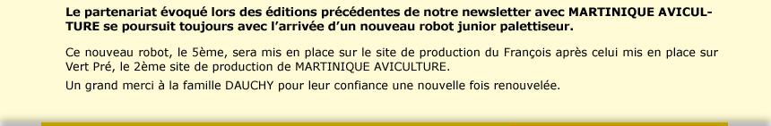 Le partenariat évoqué lors des éditions précédentes de notre newsletter avec MARTINIQUE AVICULTURE se poursuit toujours avec l'arrivée d'un nouveau robot junior palettiseur.