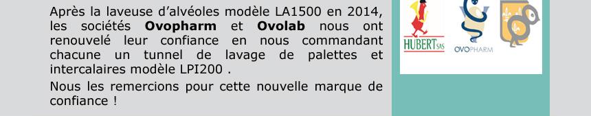 Après la laveuse d'alvéoles modèle LA1500 en 2014, les sociétés Ovopharm et Ovolab nous ont renouvelé leur confiance en nous commandant chacune un tunnel de lavage de palettes et intercalaires modèle LPI200 .